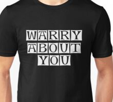 warry about you  Unisex T-Shirt