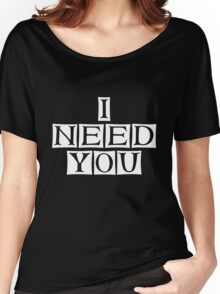 i need you  Women's Relaxed Fit T-Shirt