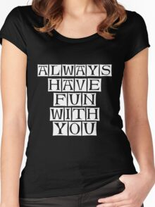 have fun with you Women's Fitted Scoop T-Shirt