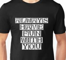have fun with you Unisex T-Shirt