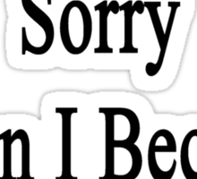 You Will Be Sorry When I Become A Singer  Sticker