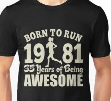 Born To Run 1981 35 Years Of Being Awesome Unisex T-Shirt