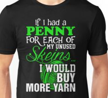 If Had Penny For Each Unused Skeins Would Buy Yarn Unisex T-Shirt