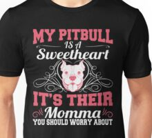 My Pitbull Is A Sweetheart Its Their Momma Unisex T-Shirt