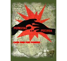cash paid for powers - potestas est pecunia Photographic Print