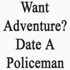 Want Adventure? Date A Policeman  by supernova23
