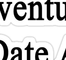 Want Adventure? Date A Policeman  Sticker