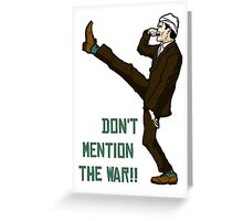 Don't mention the war!! Greeting Card