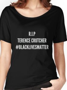 Rest In Peace Terence Crutcher #TerenceCrutcher #BlackLivesMatter #BLM2016 #StopKillingUs Women's Relaxed Fit T-Shirt