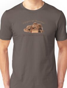 I'd Give Up Chocolate but .... Unisex T-Shirt