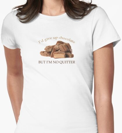 I'd Give Up Chocolate but .... T-Shirt
