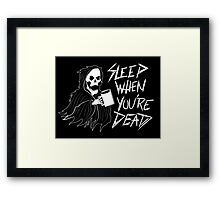 Sleep When You're Dead Framed Print