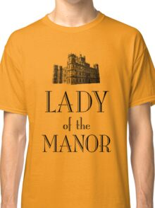 Lady of the Manor Classic T-Shirt