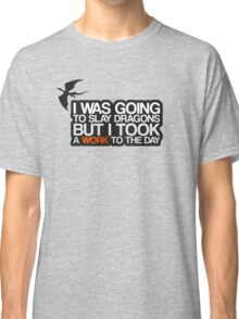 I was going to slay dragons... Classic T-Shirt