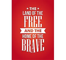 The Land of the Free and Home of the Brave - USA America Heroic Patriot T shirt Photographic Print