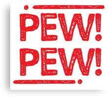 PEW PEW! in red shots Canvas Print