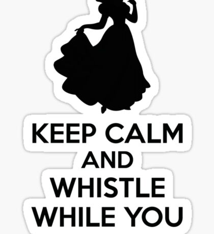 Keep Calm And Whistle While You Work Sticker