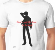 NOW'S NOT THE TIME TO BE DEAD! Unisex T-Shirt
