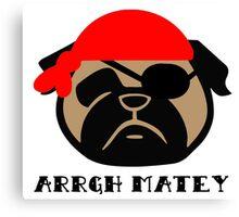 Pug Pirate! Arrgh Matey!! Canvas Print