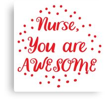 nurse you are AWESOME Canvas Print