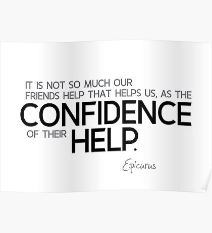 friends, confidence of their help - epicurus Poster
