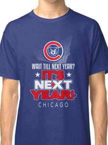 It's Next Year!  Show Your Baseball Pride! Classic T-Shirt