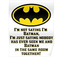 I'M not saying I'm Batman Poster
