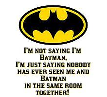 I'M not saying I'm Batman Photographic Print