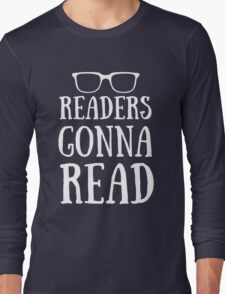 Readers Gonna Read Funny For Book Lovers Gift Long Sleeve T-Shirt