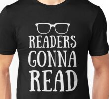 Readers Gonna Read Funny For Book Lovers Gift Unisex T-Shirt
