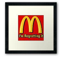 I'm Regretting It (McDonalds Parody) Framed Print