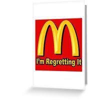 I'm Regretting It (McDonalds Parody) Greeting Card