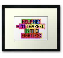 Help Me! I'm Trapped In The Eighties! Framed Print