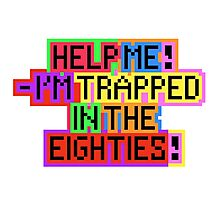Help Me! I'm Trapped In The Eighties! Photographic Print
