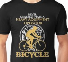 Never Underestimate an Heavy Aquipmen Operator  with a  Bicycle Unisex T-Shirt