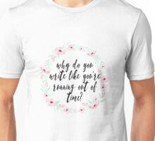 Why do you write like you're running out of time? Unisex T-Shirt