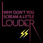 Why don't you scream little louder by achiib