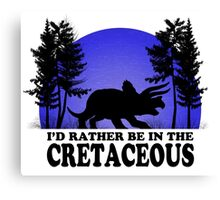 I'd Rather be in the Cretaceous Canvas Print