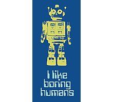 I like boring humans  Photographic Print