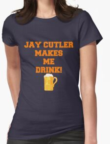 Jay Cutler Makes Me Drink ! #ChicagoBears #JayCutty #Bears Womens Fitted T-Shirt