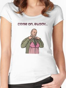 Come on, buddy Women's Fitted Scoop T-Shirt