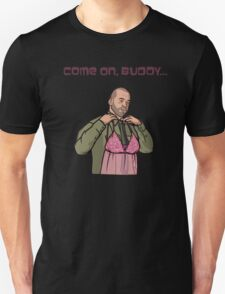 Come on, buddy T-Shirt