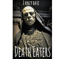 I ONLY DATE DEATH EATERS Photographic Print