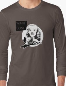 Want some Coffee? Long Sleeve T-Shirt