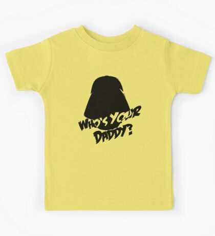Who's Your Daddy? Darth Vader ;-) Kids Tee