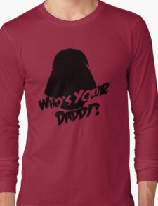 Who's Your Daddy? Darth Vader ;-) Long Sleeve T-Shirt