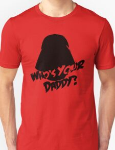 Who's Your Daddy? Darth Vader ;-) T-Shirt