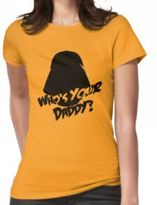 Who's Your Daddy? Darth Vader ;-) Womens Fitted T-Shirt