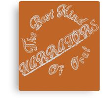THE NARRATORS THE BEST KIND OF ORAL Canvas Print