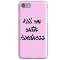 Kill em with kindness iPhone Case/Skin